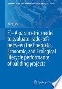 E3 – A parametric model to evaluate trade-offs between the Energetic, Economic, and Ecological lifecycle performance of building projects
