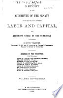 Report of the Committee of the Senate Upon the Relations Between Labor and Capital  and Testimony Taken by the Committee