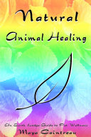 Natural Animal Healing: An Earth Lodge Guide to Pet Wellness