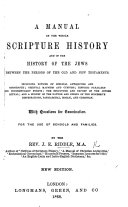 A manual of the whole Scripture history, and of the history of the Jews. between the periods of the Old and New Testaments