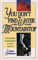 You Don t Find Water on the Mountaintop