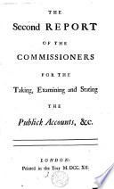 The Second Report of the Commissioners for the Taking  Examining and Stating the Publick Accounts   c