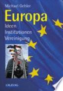 Europa  : Ideen, Institutionen, Vereinigung