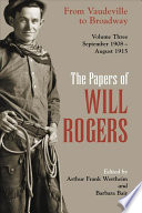 The Papers Of Will Rogers From Vaudeville To Broadway September 1908 August 1915