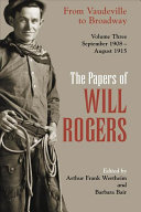 The Papers of Will Rogers: From vaudeville to Broadway : September 1908-August 1915
