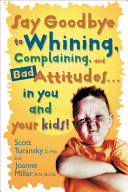 Say Goodbye to Whining  Complaining  and Bad Attitudes    in You and Your Kids