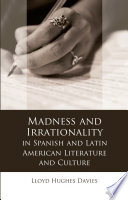 Madness and Irrationality in Spanish and Latin American Literature and Culture Book