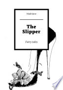 The Slipper  Fairy tales Book PDF