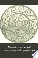 The industrial arts of Scandinavia in the pagan time