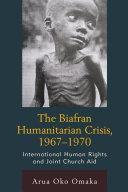 The Biafran Humanitarian Crisis, 1967–1970