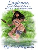 Laylonee, Last Slave Queen of Northern Amazonia Pdf/ePub eBook