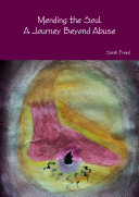 Mending the Soul. A Journey Beyond Abuse