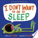 I Don t Want to Go to Sleep Book PDF