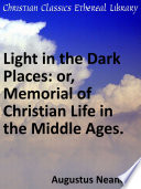 Light in the Dark Places: or, Memorial of Christian Life in the Middle Ages.