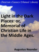 Light in the Dark Places  or  Memorial of Christian Life in the Middle Ages