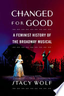 Changed for good : a feminist history of the Broadway musical
