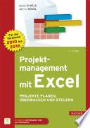Projektmanagement mit Excel  : Projekte planen, überwachen und steuern. Für Excel 2010, 2013 und 2016