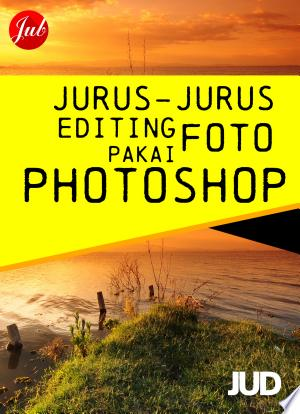 [FREE] Read Jurus-Jurus Editing Foto Pakai Photoshop Online PDF Books - Read Book Online
