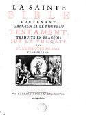 LA SAINTE BIBLE CONTENANT L'ANCIEN ET LE NOUVEAU TESTAMENT, TRADUITE EN FRANÇOIS SUR LA VULGATE
