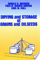 """Drying and Storage Of Grains and Oilseeds"" by Donald B. Brooker, F.W. Bakker-Arkema, Carl W. Hall"