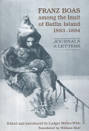 Franz Boas Among the Inuit of Baffin Island, 1883-1884: ...