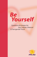 Be Yourself: Questions & Answers for Gay, Lesbian, Bisexual and Transgender Youth