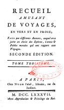 Recueil amusant de voyages, en vers et en prose, faits par différents auteurs, auquel on a joint un choix des épîtres, contes et fables... qui ont rapport aux voyages