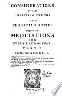 Considerations upon Christian Truths and Christian Duties  digested into meditations for every day in the year  etc   By Richard Challoner