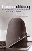 Ressourcenmobilisierung  : Wissenschaftspolitik und Forschungspraxis im NS-Herrschaftssystem