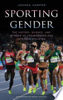 """Sporting Gender: The History, Science, and Stories of Transgender and Intersex Athletes"" by Joanna Harper, David Epstein"