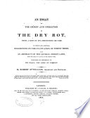 An Essay on the Origin and Operation of the Dry Rot