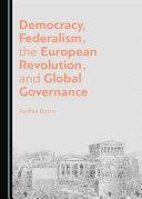 Democracy, Federalism, the European Revolution, and Global Governance Pdf/ePub eBook