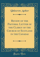 Review Of The Pastoral Letter Of The Clergy Of The Church Of Scotland In The Canadas Classic Reprint