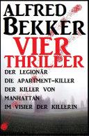 Vier Alfred Bekker Thriller: Der Legionär/ Die Apartment-Killer/ Der Killer von Manhattan/ Im Visier der Killerin