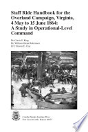 Staff Ride Handbook for the Overland Campaign, Virginia, 4 May to 15 June 1864: A Study in Operational-Level Command