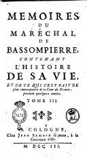Memoires du maréchal de Bassompierre, contenant l'histoire de sa vie. Et de ce qui s'est fait de plus remarquable à la Cour de France, pendant quelques années. Tome 1. [ -4.]