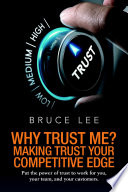 Why Trust Me  Making Trust Your Competitive Edge  Put the power of trust to work for you  your team  and your customers