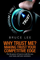 Why Trust Me? Making Trust Your Competitive Edge: Put the power of trust to work for you, your team, and your customers.