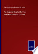 The Empire of Brazil at the Paris International Exhibition of 1867