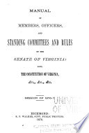 Manual of Members  Officers  and Standing Committees and Rules of the Senate of Virginia  Also  the Constitution of Virginia Book