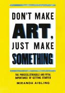 Don t Make Art  Just Make Something