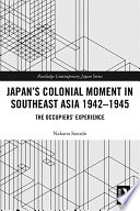 Japan S Colonial Moment In Southeast Asia 1942 1945