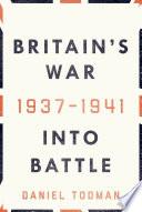 Britain s War  Into Battle  1937 1941