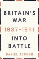 Britain's War: Into Battle, 1937-1941