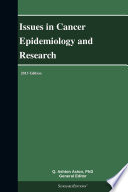 Issues in Cancer Epidemiology and Research  2013 Edition