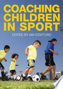 """Coaching Children in Sport"" by Ian Stafford"