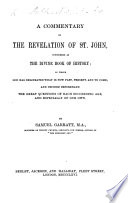 A Commentary on the Revelation of St  John  Considered as the Divine Book of History  in which God Has Delineated what is Now Past  Present  and to Come  and Decided Beforehand the Great Questions of Each Succeeding Age  and Especially of Our Own