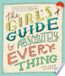 """The Girl's Guide to Absolutely Everything: Advice on Absolutely Everything"" by Melissa Kirsch"