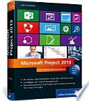 Microsoft Project 2013 : [das umfassende Handbuch ; für Berater, Administratoren, Anwender und Power-User ; Grundlagen des Projekt-Managements ; Einsatzszenarien für eine Project-Server-Implementierung, inkl. Cloud-Lösungen ; inkl. Project Server 2013]