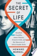 The Secret of Life  Rosalind Franklin  James Watson  Francis Crick  and the Discovery of DNA s Double Helix